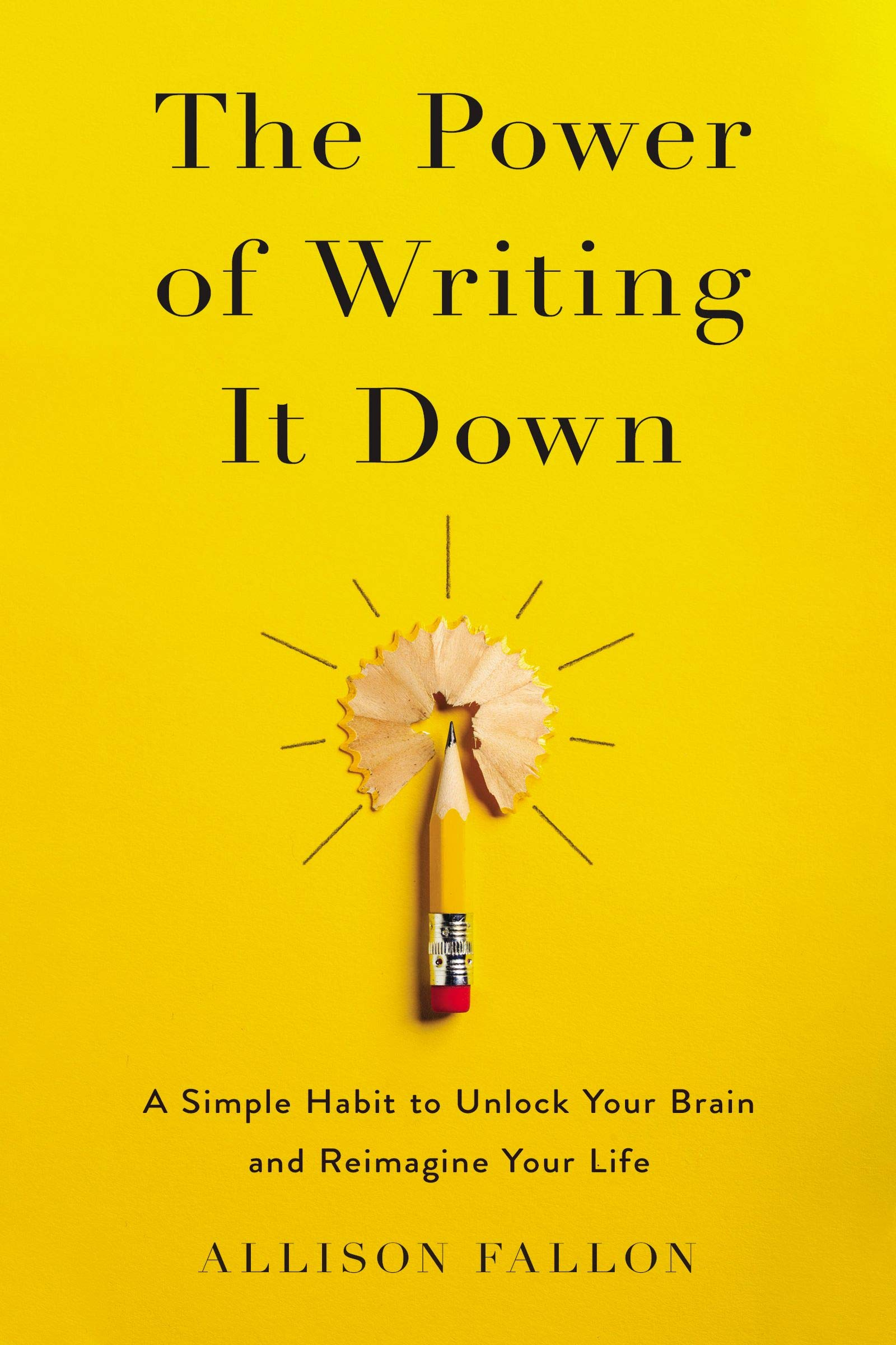 The Power of Writing It Down: A Simple Habit to Unlock Your Brain and Reimagine Your Life